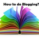 Blogging – How to do it in right way?